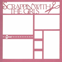 1SYT Scrappin' With The Girls 12 x 12 Overlay Laser Die Cut