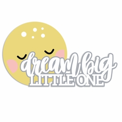 Sweet Baby: Dream Big Laser Die Cut