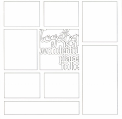 Together Is A Wonderful Place To Be 12 x 12 Overlay Laser Die Cut