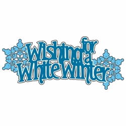 2SYT White Winter: Wishing for a White Winter Laser Die Cut