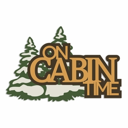 Winter Cabin: On Cabin Time Laser Die Cut