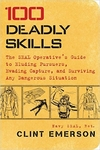100 Deadly Skills: The SEAL Operatives Guide to Eluding Pursuers, Evading Capture, and Surviving Any Dangerous Situation.