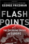 Flashpoints: The Emerging Crisis in Europe - George Friedman (Hardback)
