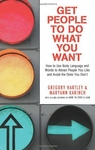 Get People To Do What You Want By Gregory Hartley & Maryann Karinch