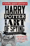 Harry Potter and The Art of Spying Unauthorized (Young Agent Edition)