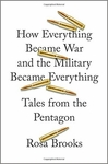 How Everything Became War and the Military Became Everything: Tales from the Pentagon (Signed Edition)