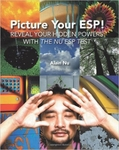 Picture Your ESP : Reveal Your Hidden Powers with Nu ESP Test by Alain Nu
