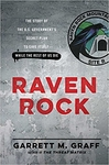 Raven Rock:The Story of the U.S. Government�s Secret Plan to Save Itself While the Rest of Us Die