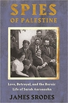 Spies in Palestine: Love, Betrayal and the Heroic Life of Sarah Aaronsohn (Signed Edition)