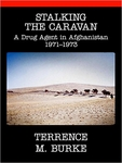 Stalking the Caravan: A Drug Agent in Afghanistan 1971-1973 (Signed Edition)