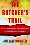 The Butcher's Trail: How the Search for Balkan War Criminals Became the World's Most Successful Manhunt (Hardback)