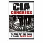 The CIA and Congress: The Untold Story From Truman to Kennedy David M. Barrett (Signed Edition)