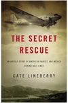 The Secret Rescue: An Untold Story of American Nurses and Medics Behind Nazi Lines - Cate Lineberry (Signed Edition)