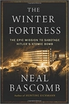 The Winter Fortress: The Epic Mission to Sabotage Hitler's Atomic Bomb (Signed Edition)