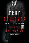 True Believer: Stalin�s Last American Spy (Signed Edition)