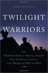 Twilight Warriors: The Soldiers, Spies, and Special Agents Who Are Revolutionizing the American Way of War (Signed Edition)