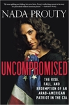 Uncompromised: The Rise, Fall, and Redemption of an Arab-American Patriot in the CIA (Hardback)