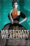 Waistcoats & Weaponry (Finishing School) by Gail Carriger (Hardback)