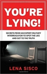 You're Lying!: Secrets From An Expert Military Interrogator - Lena Sisco