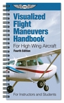 Aviation Supplies & Academics ASA-VFM-HI-4 High Wing 4th Edition Visualized Flight Maneuvers Handbook
