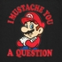 Mario Mustache Question T Shirt