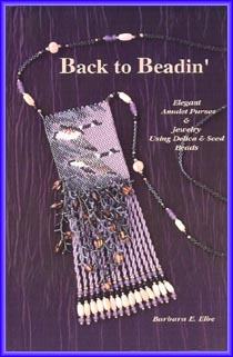 Back to Beadin': Elegant Amulet Purses and Jewelry Using Delica and Seed Beads
