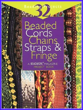 Beaded Cords, Chains, Straps, and Fringe: A Beadwork Magazine Project Book
