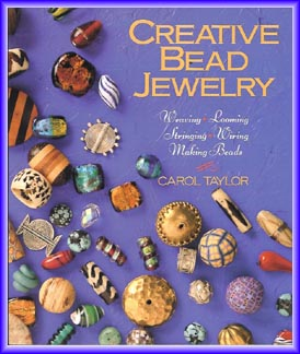 Creative Bead Jewelry: Weaving Looming Stringing Wiring Making Beads