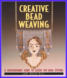 Creative Bead Weaving: A Contemporary Guide to Classic Off-Loom Stiches