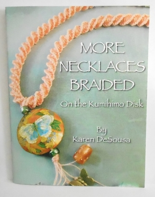 More Necklaces Braided On the Kumihimo Disk - By Karen DeSousa