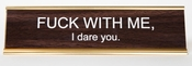 FUCK WITH ME, I DARE YOU DESK SIGN