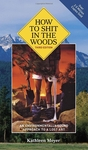 How To Shit In The Woods: Third Edition By Kathleen Meyer