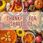 Be Thankful for Shaved Ice