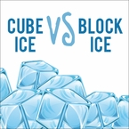 Cube Ice vs. Block Ice