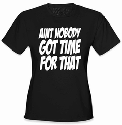 Aint Nobody Got Time For That Girl's T-Shirt