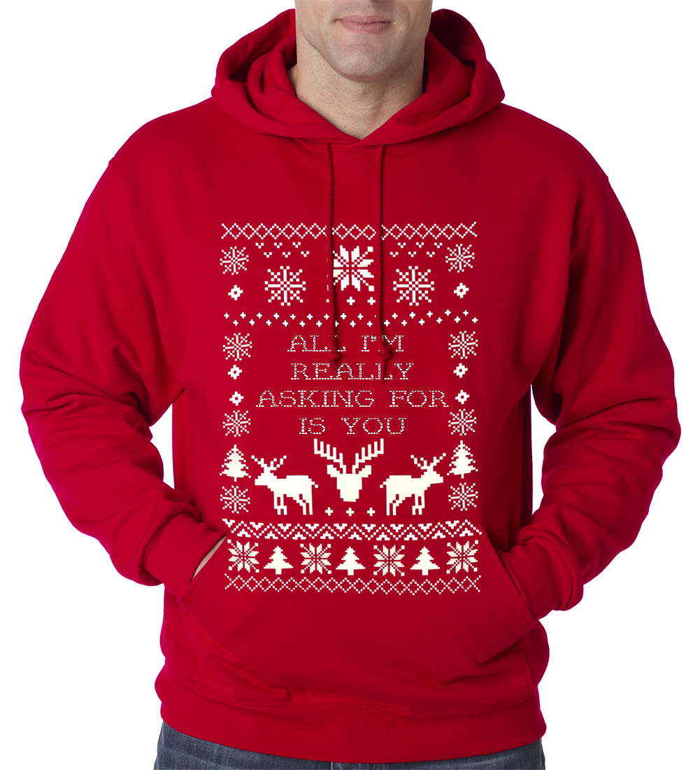 All I'm Really Asking For Is You Ugly Christmas Adult Hoodie