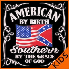 American By Birth, Southern By Grace of God Kids T-shirt