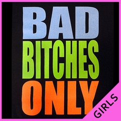 Bad Bitches Only Girl's T-Shirt