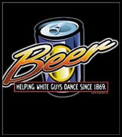 Beer Helping White Guys Dance T-Shirt