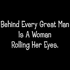 Behind Every Great Man Is A Woman Rolling Her Eyes Girls T-Shirt