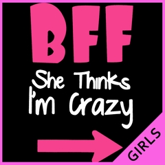 BFF - She Thinks I'm Crazy Girl's T-Shirt
