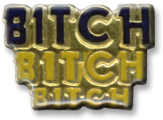 Bitch Bitch Bitch Lapel Pin