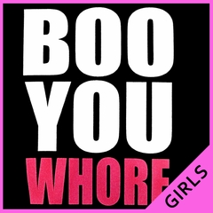 Boo You Whore... Girl's T-Shirt