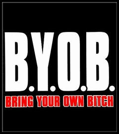 BYOB Bring Your Own Bitch T-Shirt