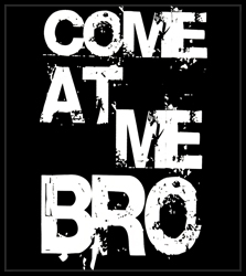 -  Come At Me Bro Men's T-Shirt