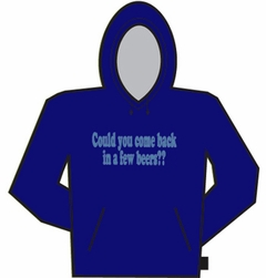 Could You Come Back In A Few Beers?? Hoodie