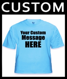 Custom Saying T-Shirts : Your own Personal Saying on a Tee Shirt