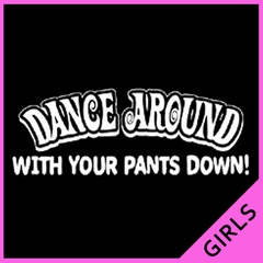 Dance Around With Your Pants Down Girls T-Shirt
