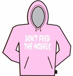 Don't Feed The Models Hoodie