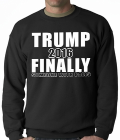 Donald Trump 2016 Finally Someone With Balls Adult Crewneck